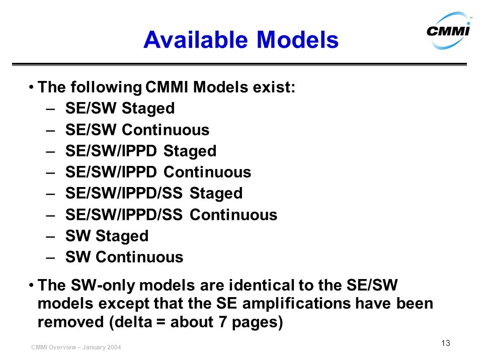 Available Models The following CMMI Models exist: SE/SW Staged