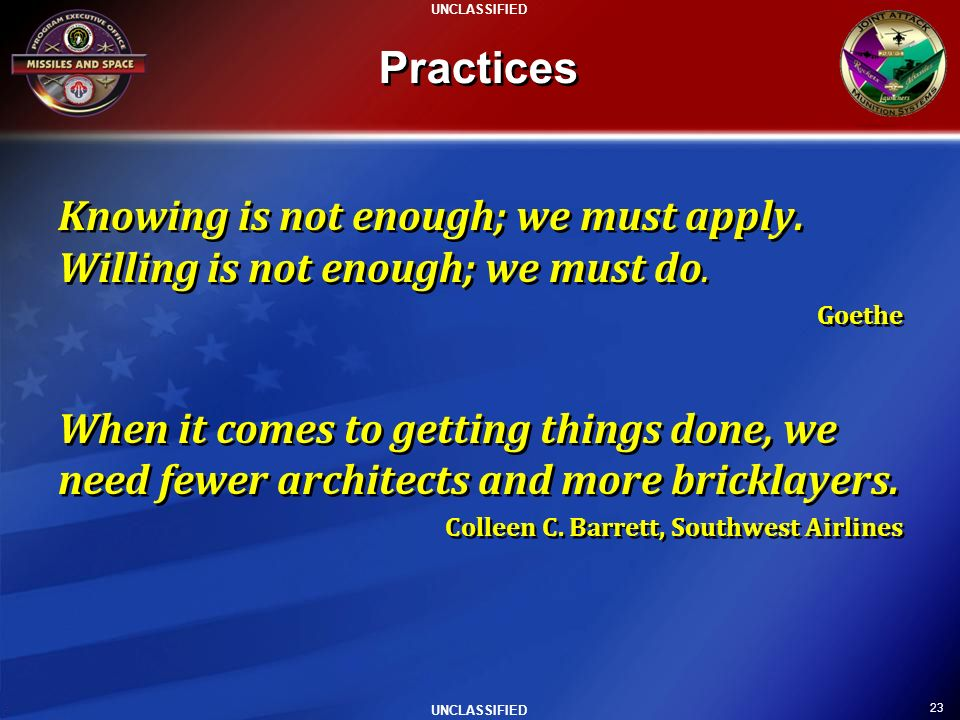 Practices Knowing is not enough; we must apply. Willing is not enough; we must do. Goethe.