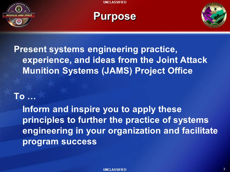 Purpose Present systems engineering practice, experience, and ideas from the Joint Attack Munition Systems (JAMS) Project Office.