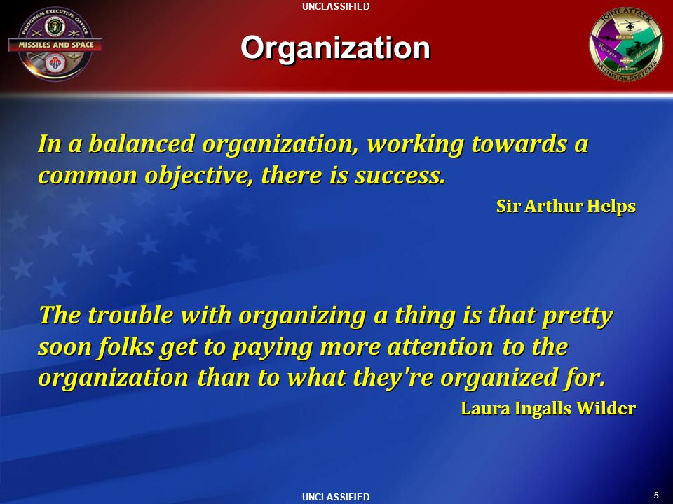 Organization In a balanced organization, working towards a common objective, there is success. Sir Arthur Helps.