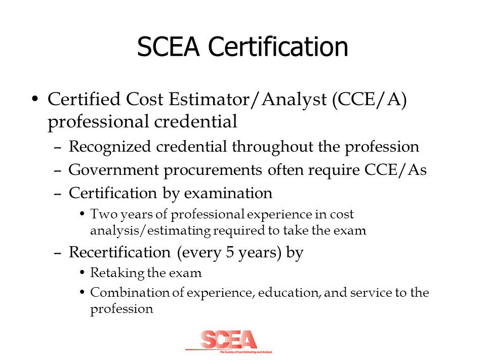 SCEA Certification Certified Cost Estimator/Analyst (CCE/A) professional credential. Recognized credential throughout the profession.