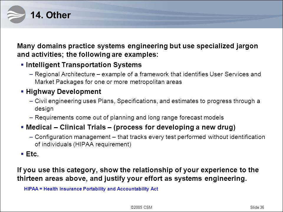 14. Other Many domains practice systems engineering but use specialized jargon and activities; the following are examples: