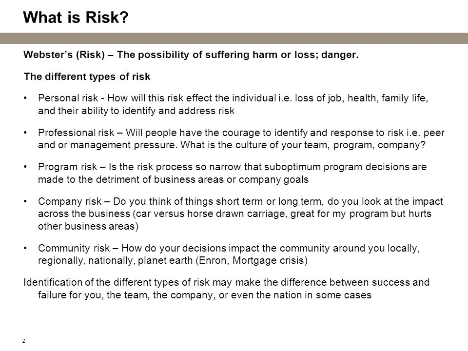 What is Risk Webster's (Risk) – The possibility of suffering harm or loss; danger. The different types of risk.