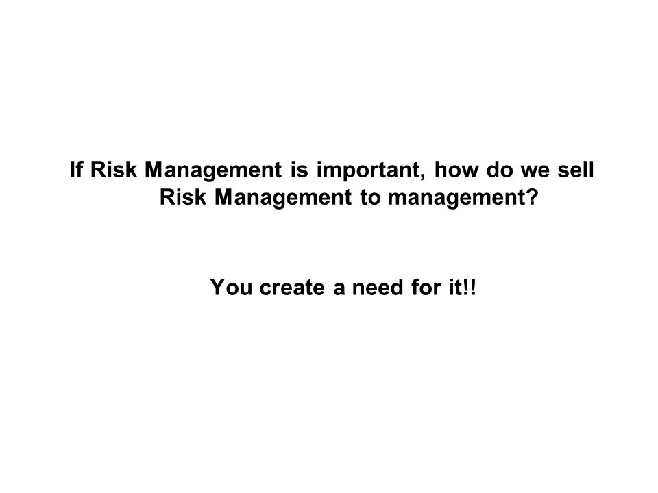 If Risk Management is important, how do we sell Risk Management to management