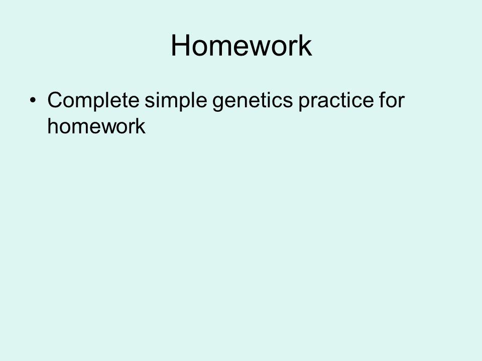Homework Complete simple genetics practice for homework