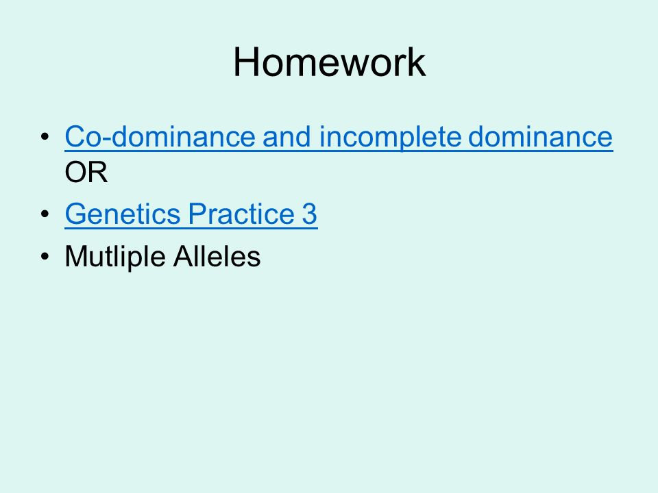 Homework Co-dominance and incomplete dominance OR Genetics Practice 3