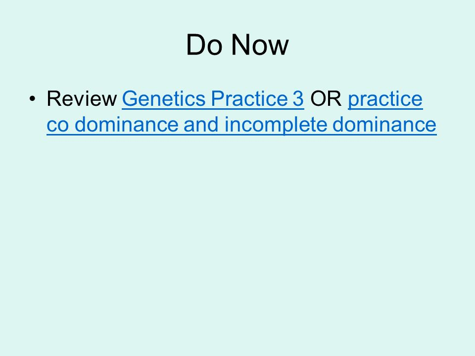 Do Now Review Genetics Practice 3 OR practice co dominance and incomplete dominance