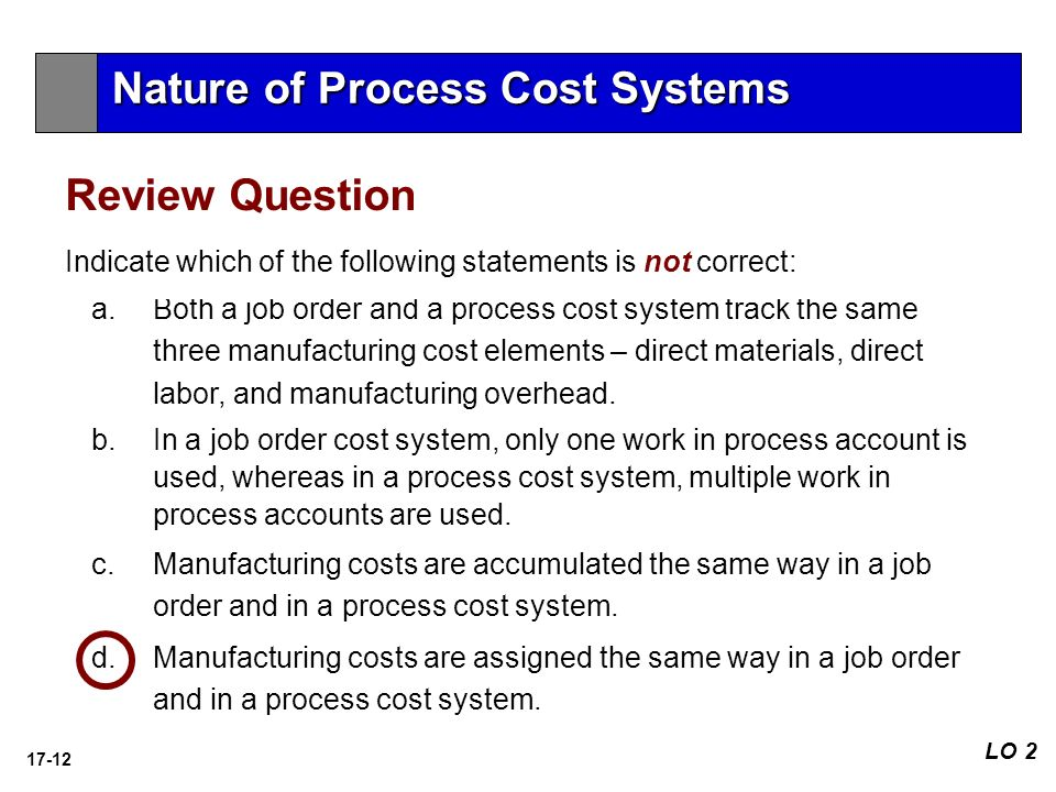 which of the following statements about process costing system is incorrect Question : (tco f) which of the following statements about process costing system is incorrect student answer: in a process costing system, each processing department has a work in process account in a process costing system, equivalent units are separately computed for materials and for conversion costs in a process costing system, overhead.