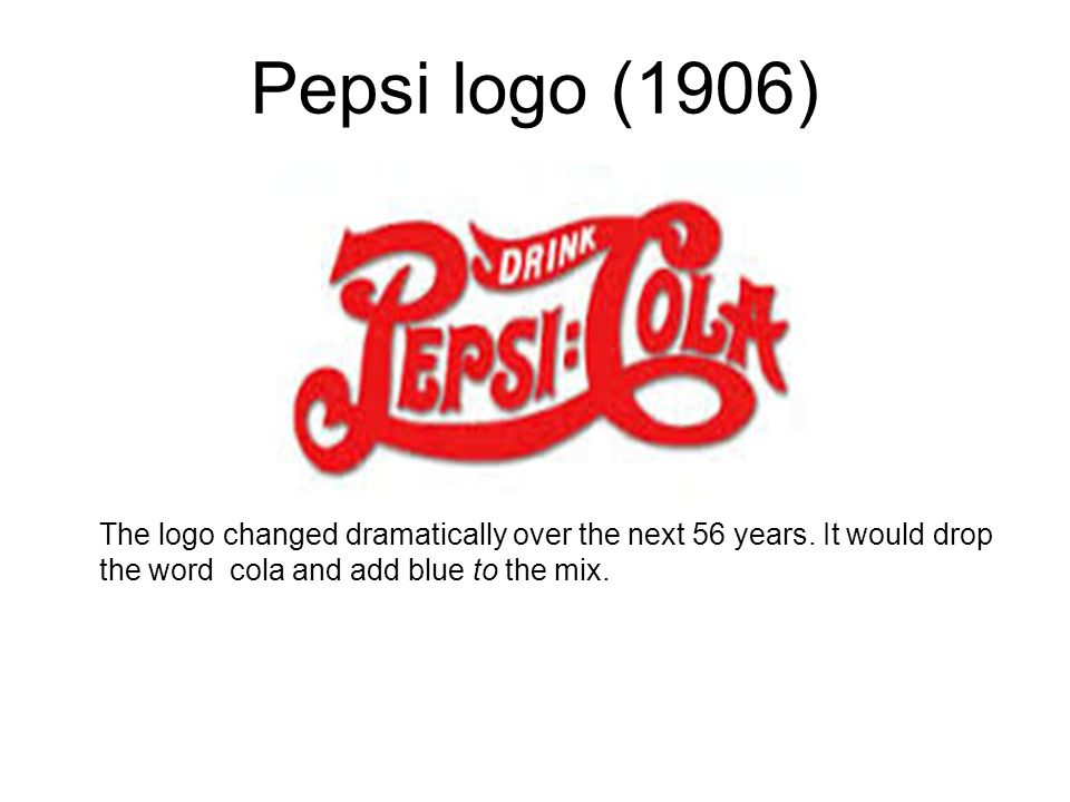 Pepsi logo (1906) The logo changed dramatically over the next 56 years.