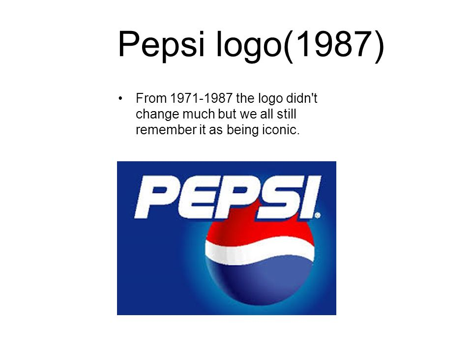Pepsi logo(1987) From the logo didn t change much but we all still remember it as being iconic.