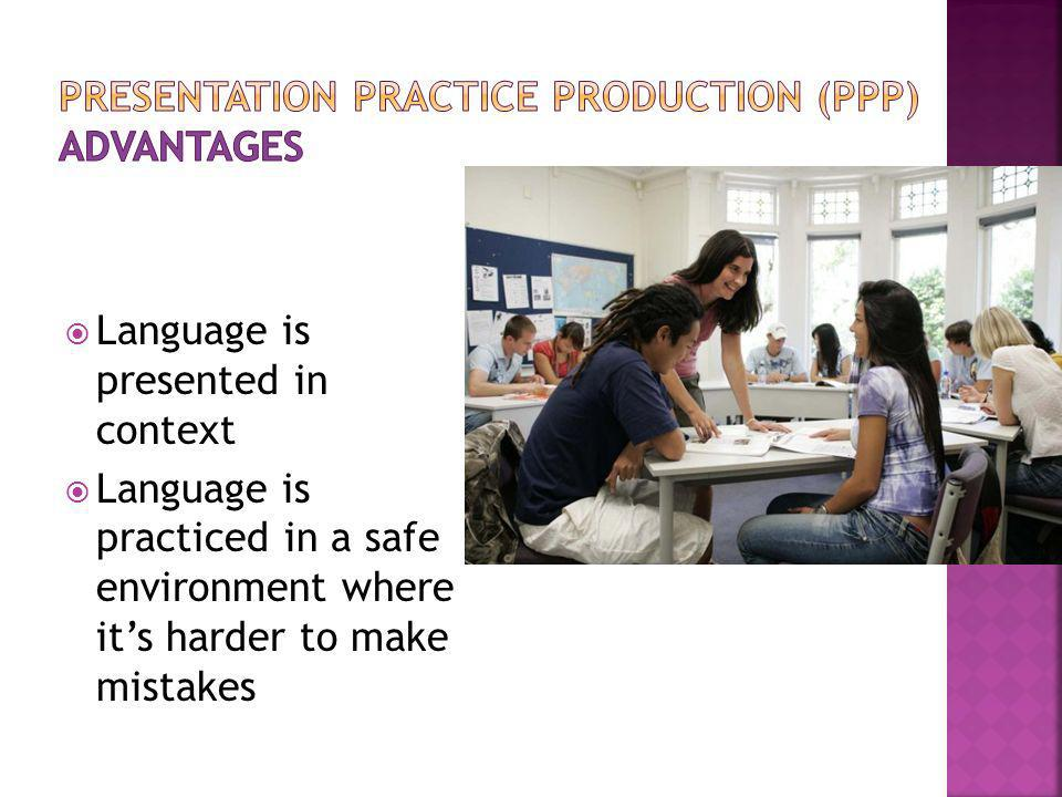 Presentation practice production (PPP) advantages