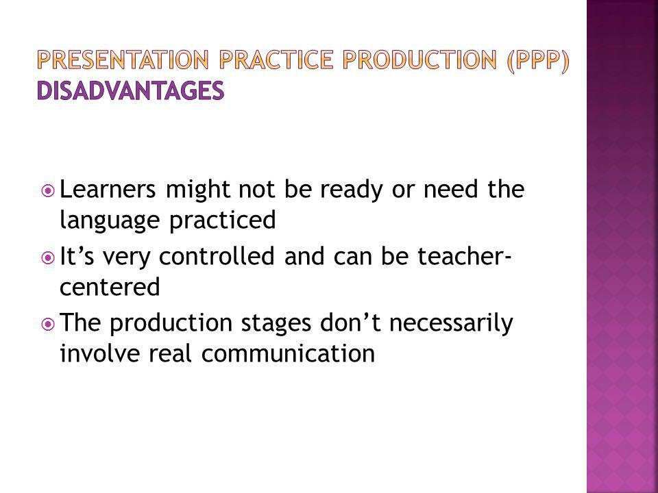 Presentation practice production (PPP) disadvantages