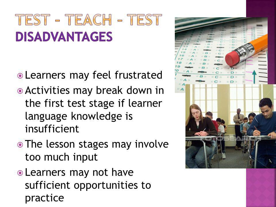 Test – Teach – test Disadvantages