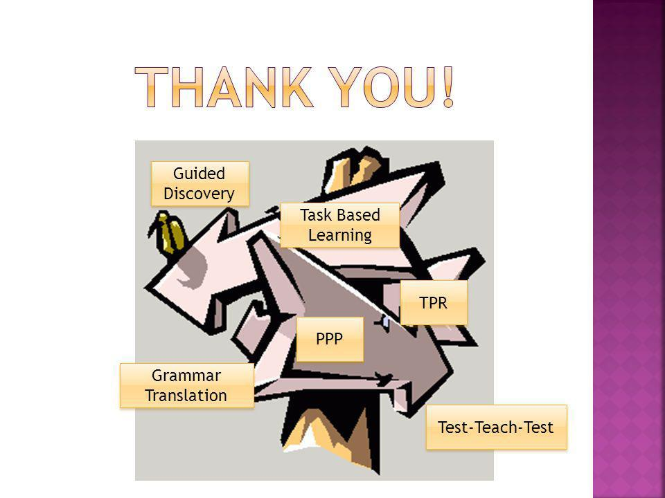 Thank you! Guided Discovery Task Based Learning TPR PPP