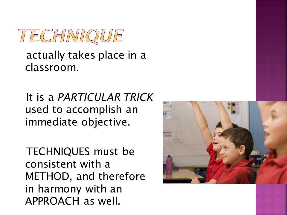Technique actually takes place in a classroom.
