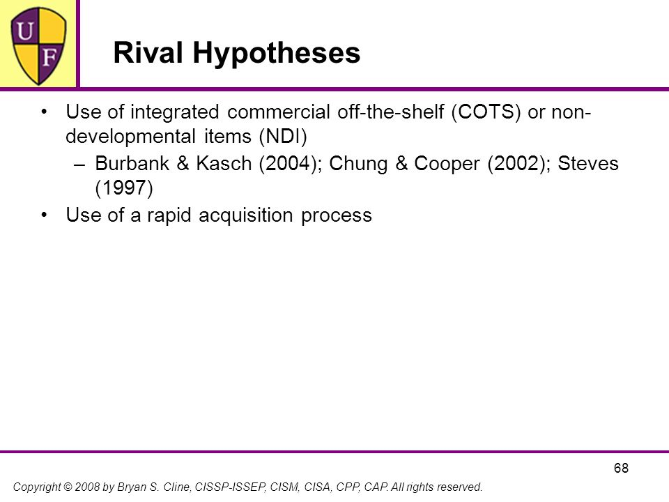 Rival Hypotheses Use of integrated commercial off-the-shelf (COTS) or non- developmental items (NDI)