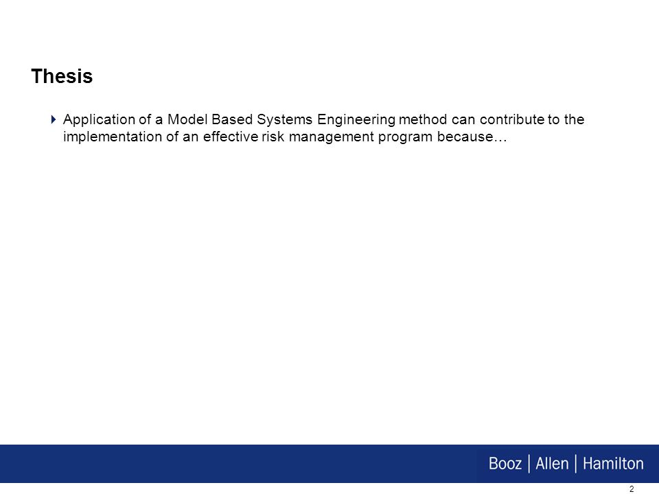Thesis Application of a Model Based Systems Engineering method can contribute to the implementation of an effective risk management program because…