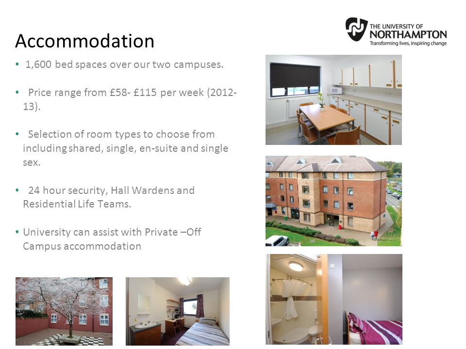 Accommodation 1,600 bed spaces over our two campuses.