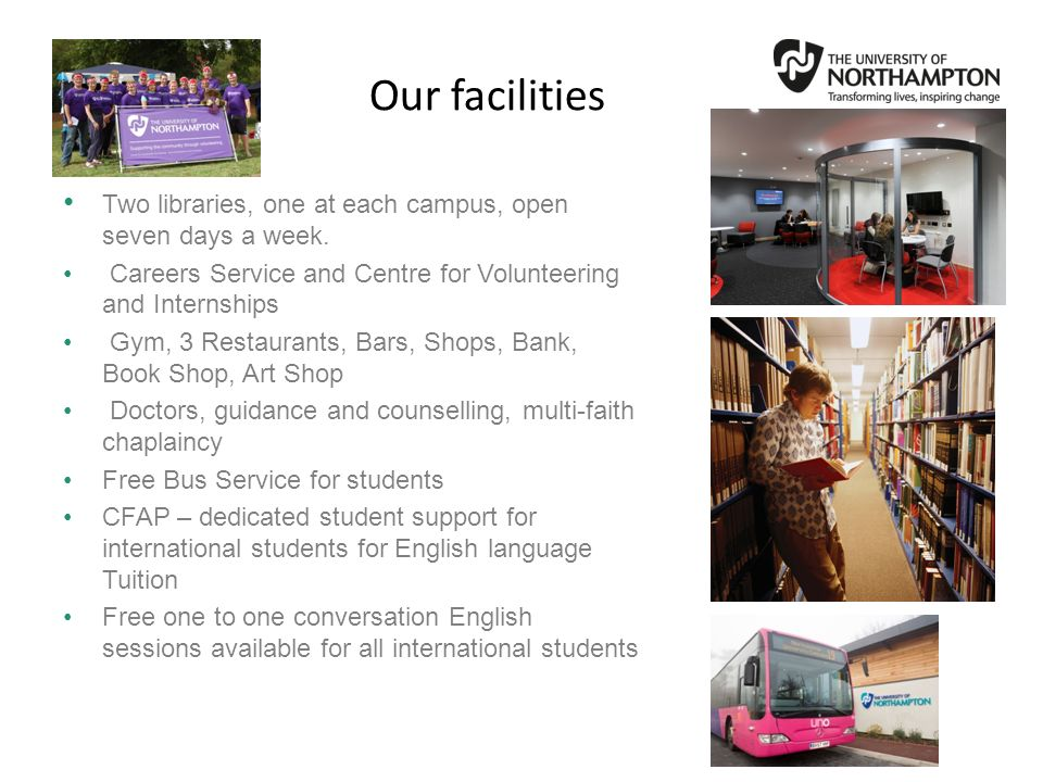 Our facilities Two libraries, one at each campus, open seven days a week. Careers Service and Centre for Volunteering and Internships.