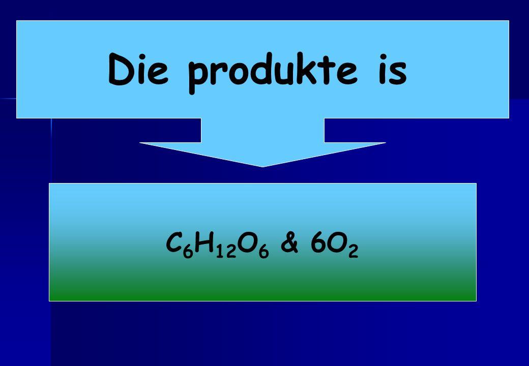 Die produkte is C6H12O6 & 6O2