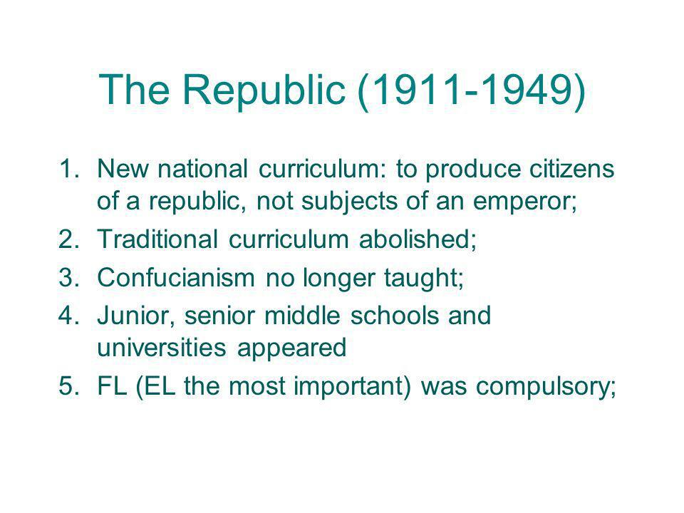 The Republic (1911-1949) New national curriculum: to produce citizens of a republic, not subjects of an emperor;