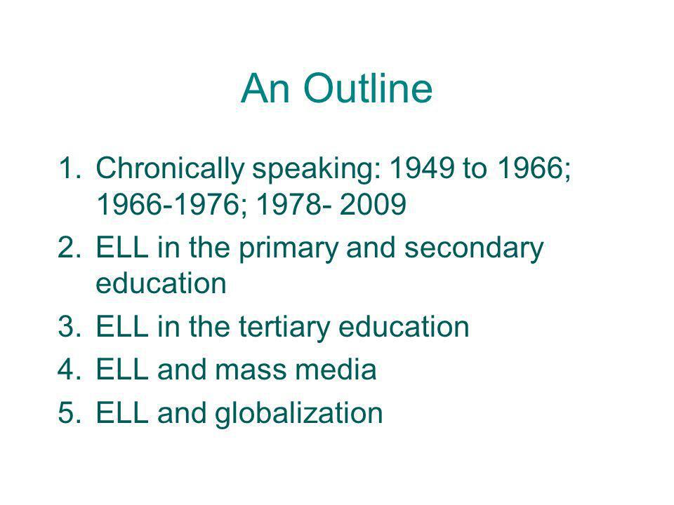 An Outline Chronically speaking: 1949 to 1966; 1966-1976; 1978- 2009
