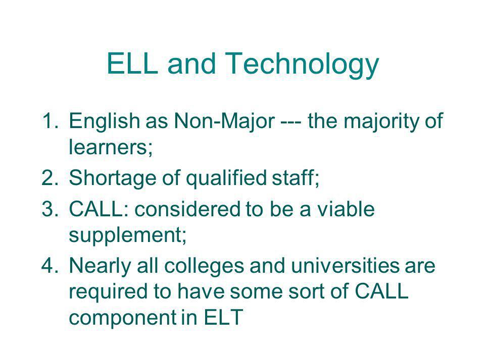 ELL and Technology English as Non-Major --- the majority of learners;