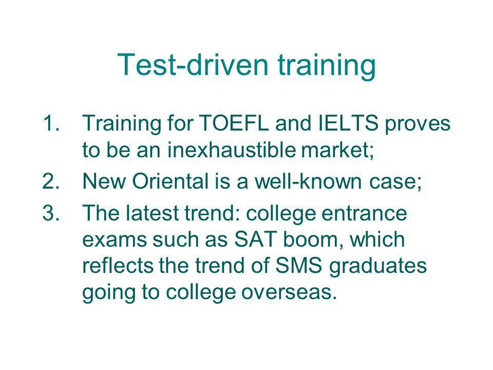 Test-driven training Training for TOEFL and IELTS proves to be an inexhaustible market; New Oriental is a well-known case;