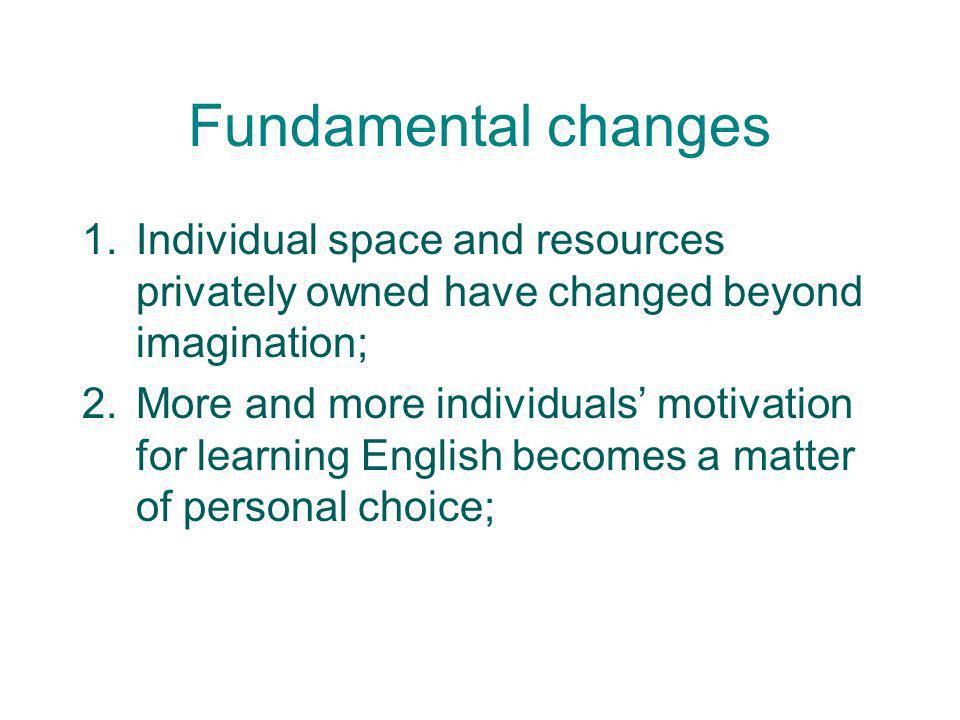 Fundamental changes Individual space and resources privately owned have changed beyond imagination;