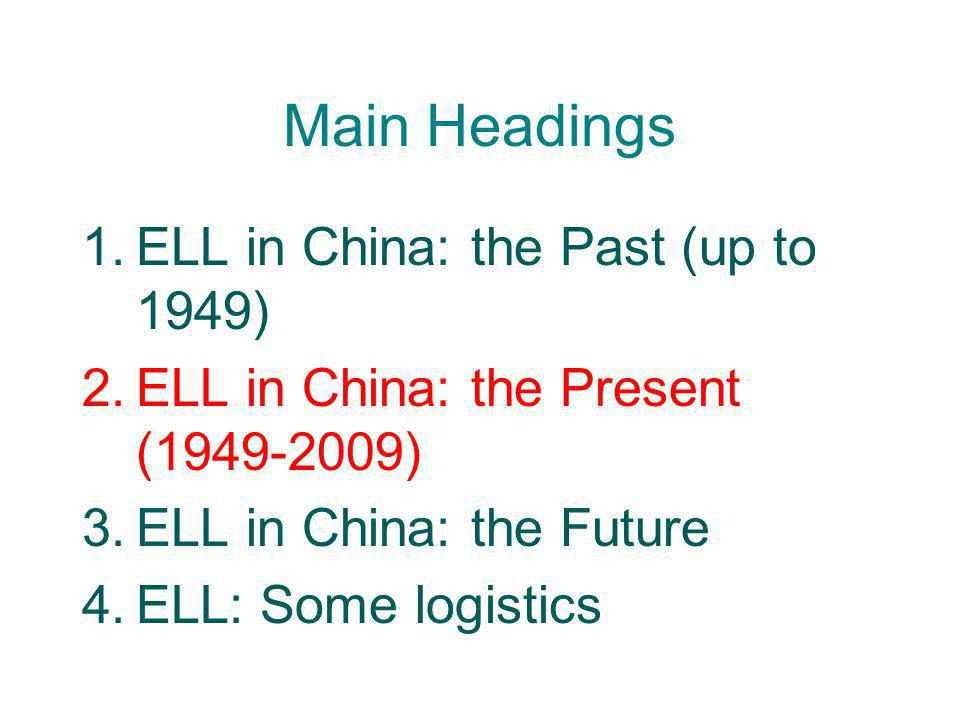 Main Headings ELL in China: the Past (up to 1949)