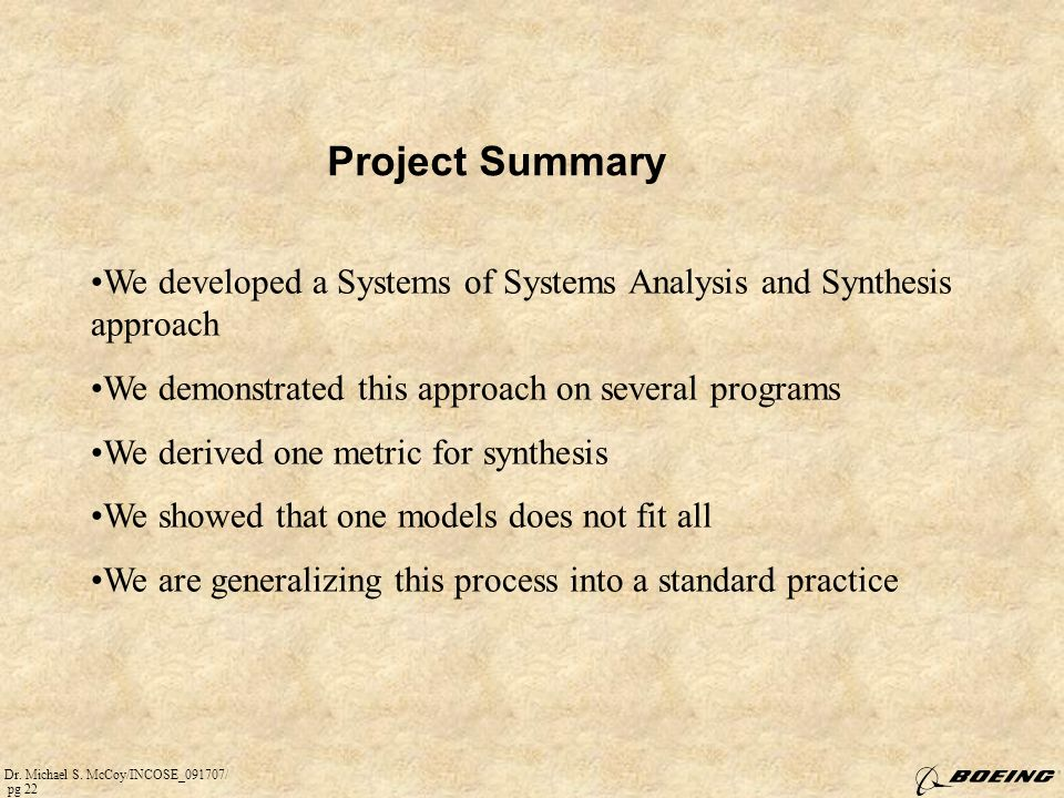 Project Summary We developed a Systems of Systems Analysis and Synthesis approach. We demonstrated this approach on several programs.