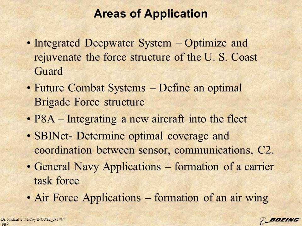 Areas of Application Integrated Deepwater System – Optimize and rejuvenate the force structure of the U. S. Coast Guard.