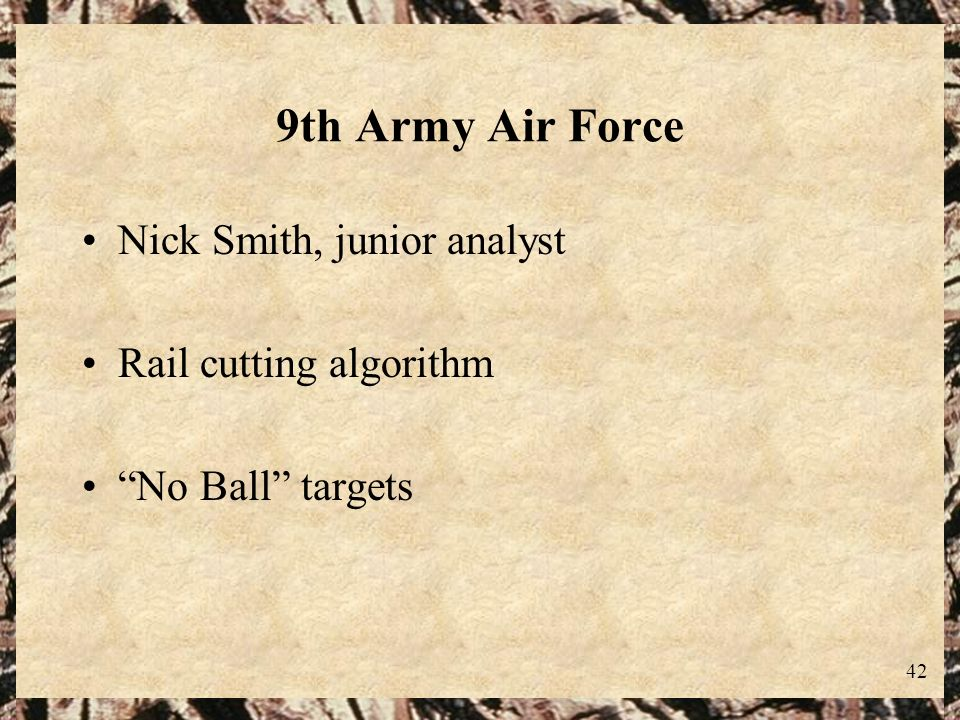 9th Army Air Force Nick Smith, junior analyst Rail cutting algorithm