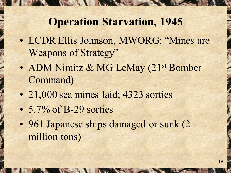 Operation Starvation, 1945 LCDR Ellis Johnson, MWORG: Mines are Weapons of Strategy ADM Nimitz & MG LeMay (21st Bomber Command)