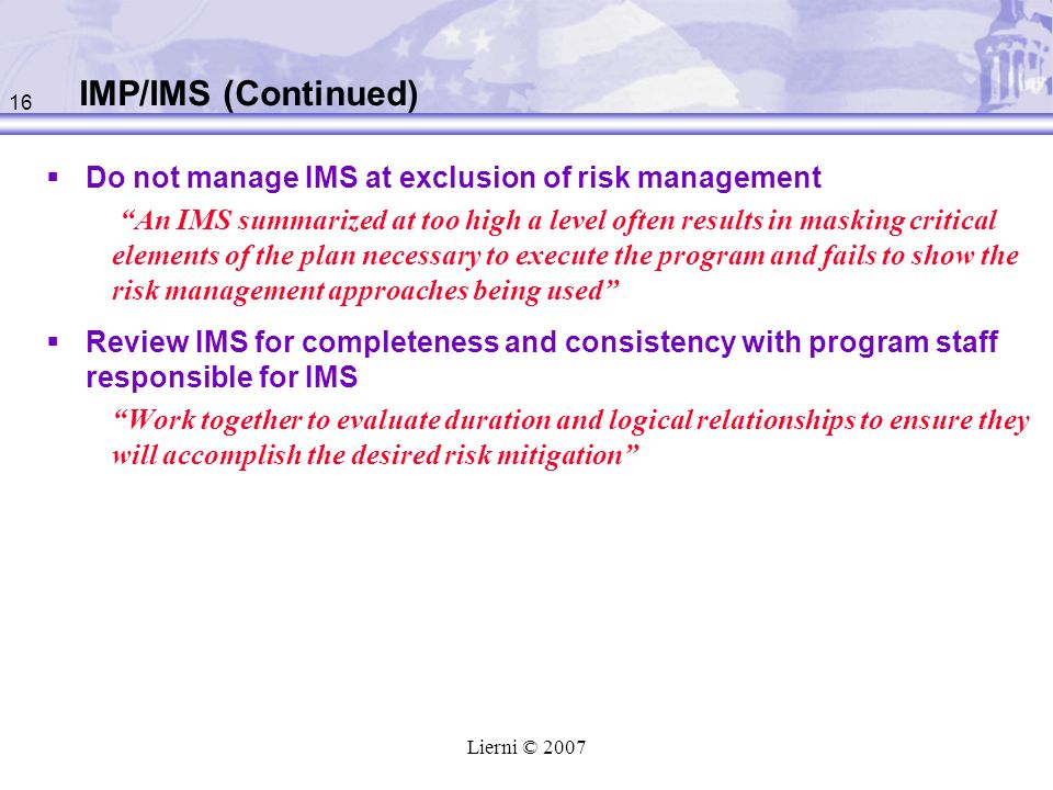IMP/IMS (Continued) Do not manage IMS at exclusion of risk management