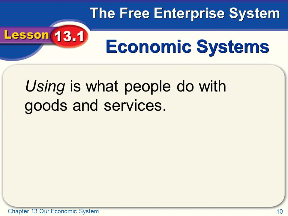 Economic Systems Using is what people do with goods and services.