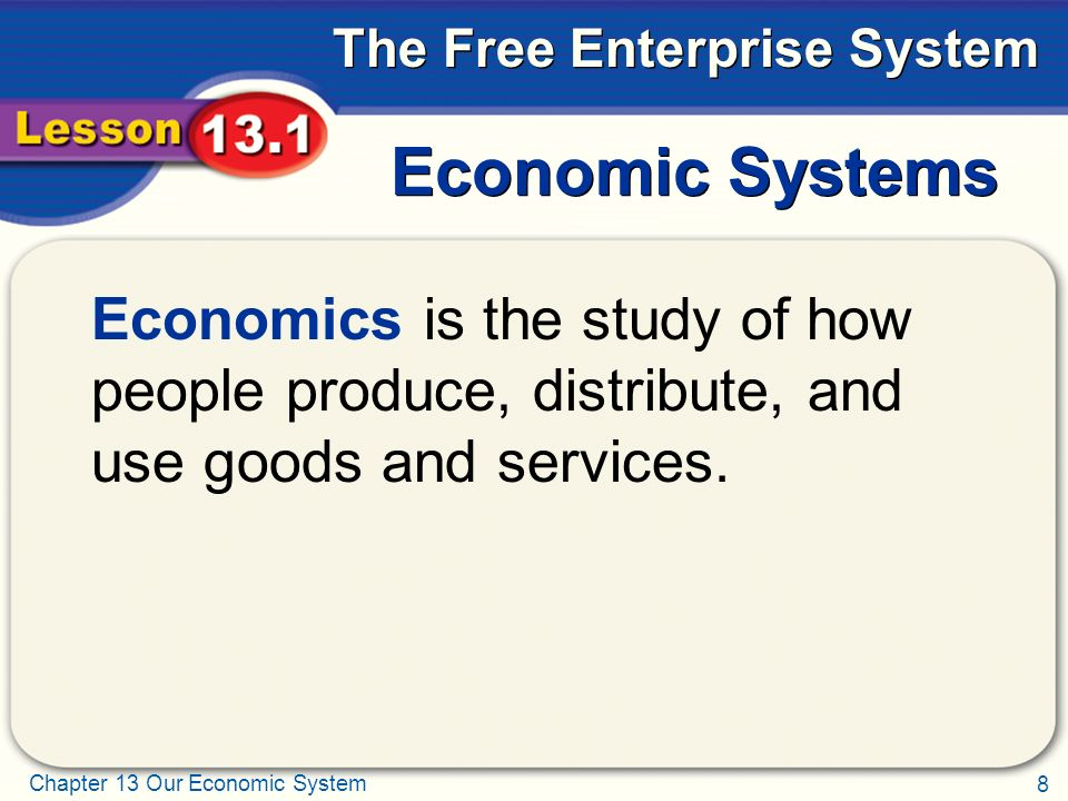 Economic Systems Economics is the study of how people produce, distribute, and use goods and services.
