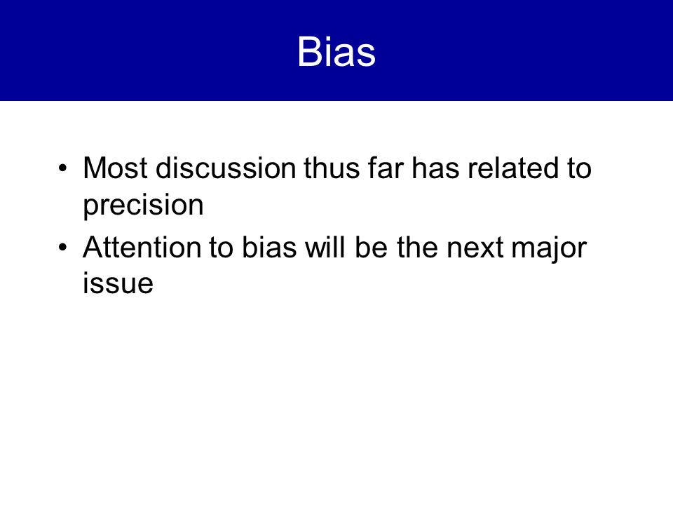 Bias Most discussion thus far has related to precision