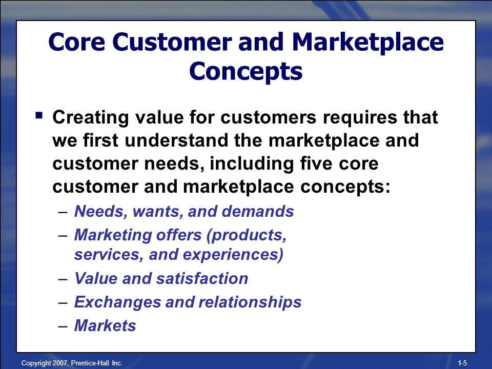 5 core marketing concepts Marketing is the name of large task like create ideas, brand, how to communicate with customers, how to design, research of consumer behavior etc all count as part of marketing there are.