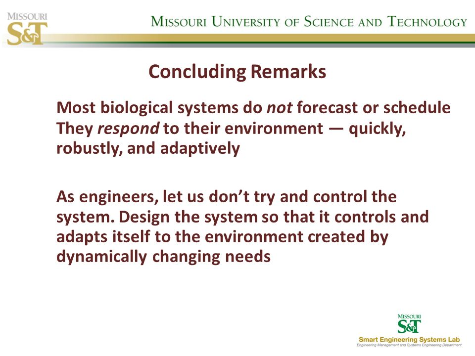 Concluding Remarks Most biological systems do not forecast or schedule They respond to their environment — quickly, robustly, and adaptively.