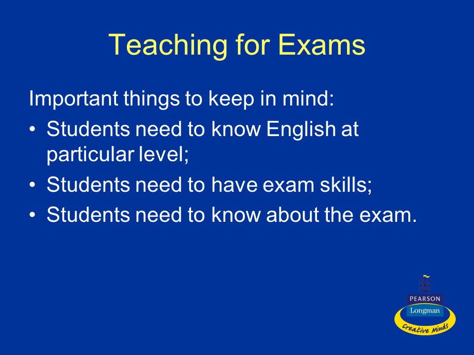 Teaching for Exams Important things to keep in mind: