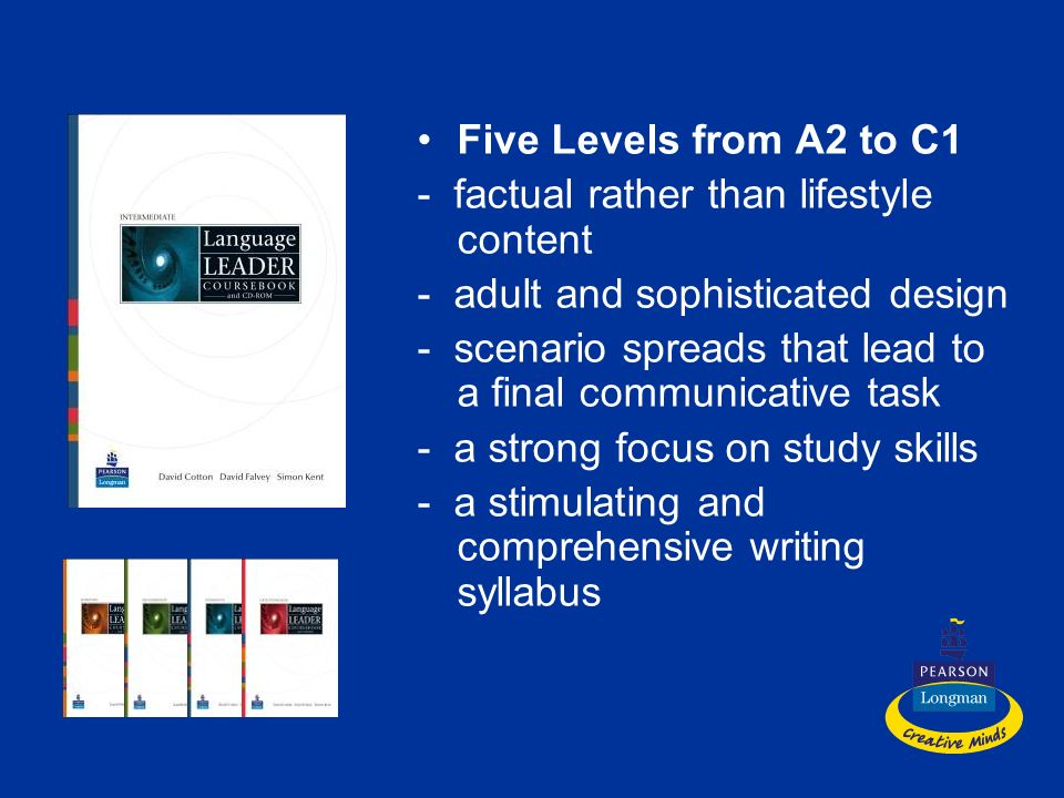 Five Levels from A2 to C1 - factual rather than lifestyle content. - adult and sophisticated design.