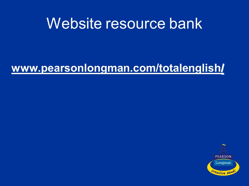 Website resource bank www.pearsonlongman.com/totalenglish/