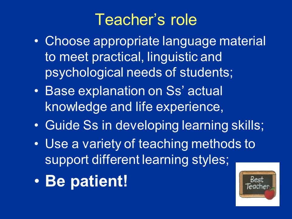 Teacher's role Be patient!