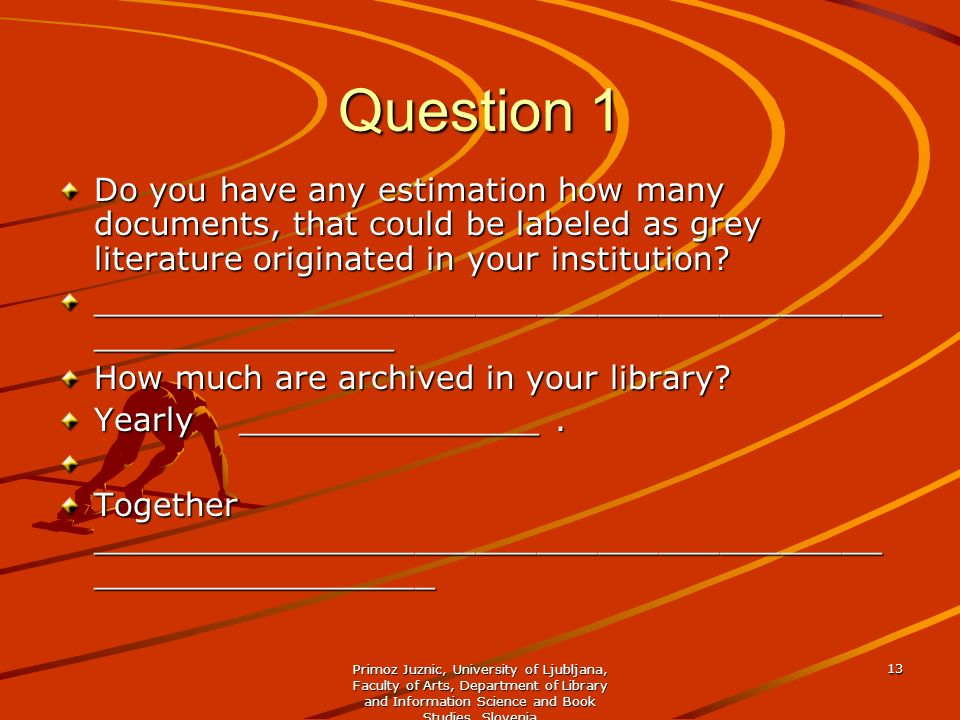 Question 1 Do you have any estimation how many documents, that could be labeled as grey literature originated in your institution