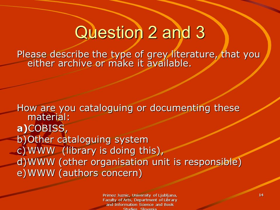 Question 2 and 3 Please describe the type of grey literature, that you either archive or make it available.