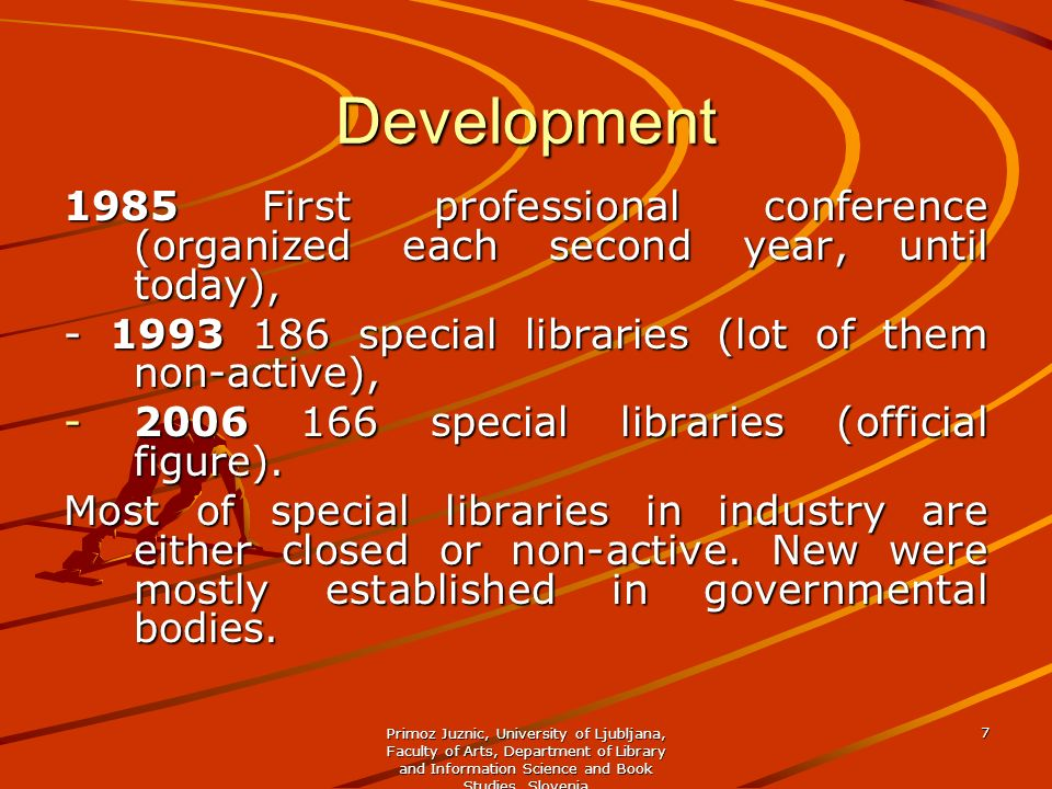 Development 1985 First professional conference (organized each second year, until today), - 1993 186 special libraries (lot of them non-active),