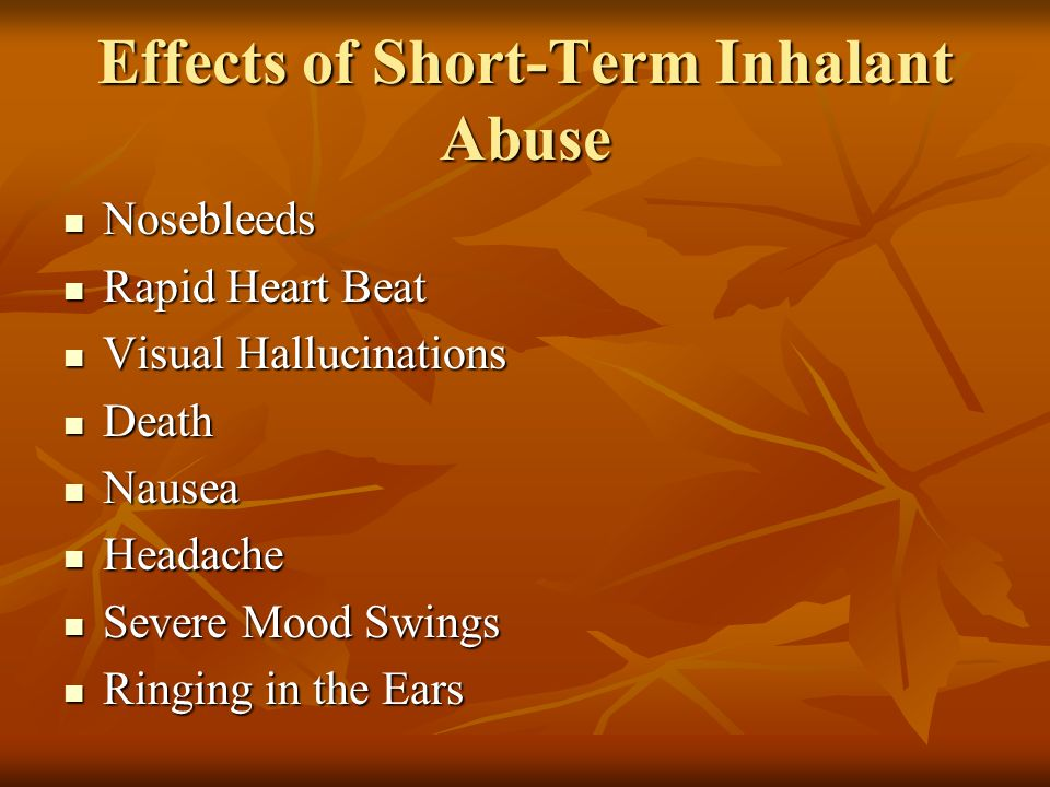 the immediate and long term effects of inhalants Inhalants: what are the effects  immediate effects the effects of inhalants may start to be felt immediately and can last for 45 minutes  long-term effects .