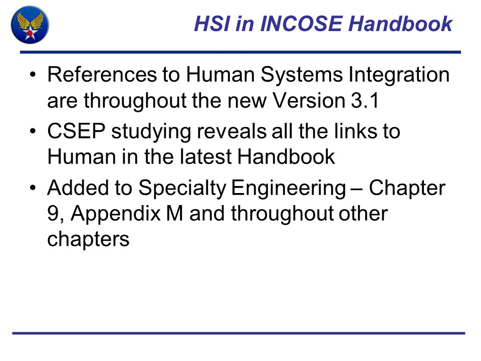 HSI in INCOSE Handbook References to Human Systems Integration are throughout the new Version 3.1.