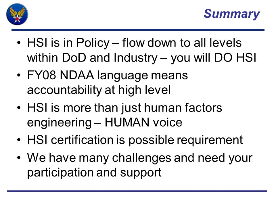 Summary HSI is in Policy – flow down to all levels within DoD and Industry – you will DO HSI. FY08 NDAA language means accountability at high level.